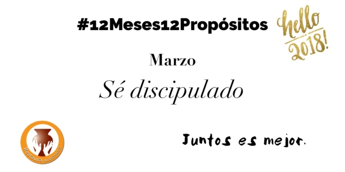 Marzo – Sé discipulado #12Meses12Propósitos